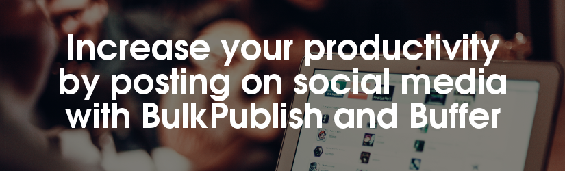 Automation of social media posts with BulkPublish and Buffer