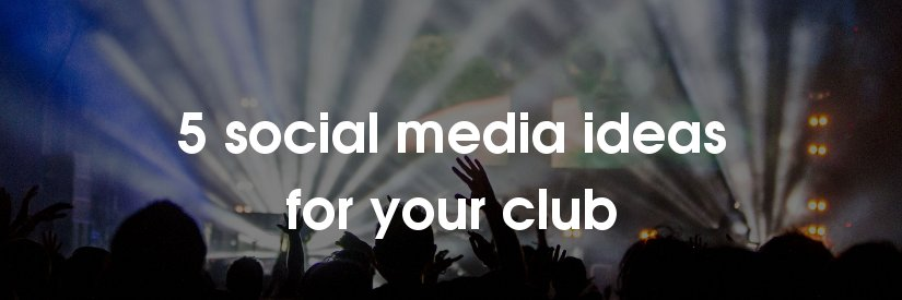5 social media ideas for clubs