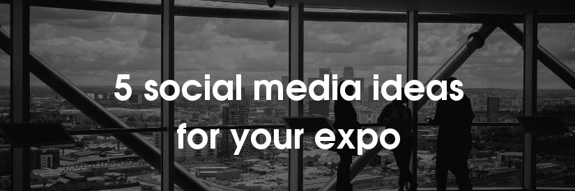 5 social media ideas for expos