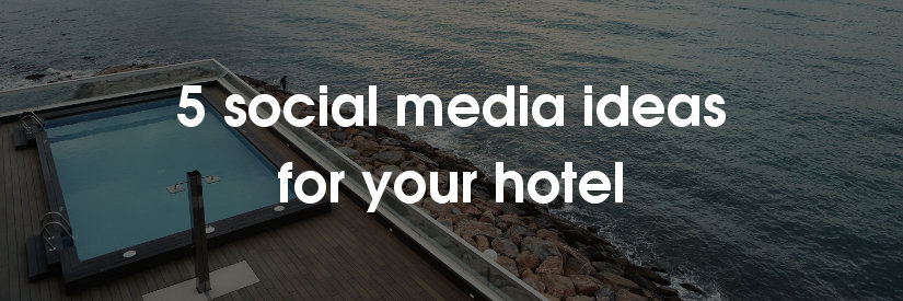 5 social media ideas for hotels
