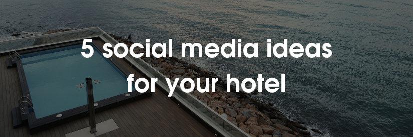5 social media ideas for hotels