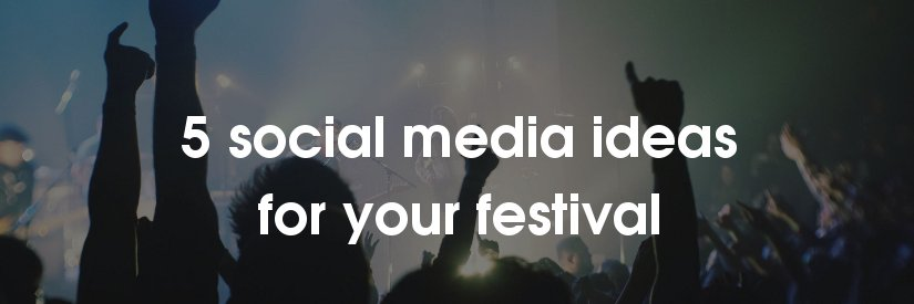 5 social media ideas for music festivals