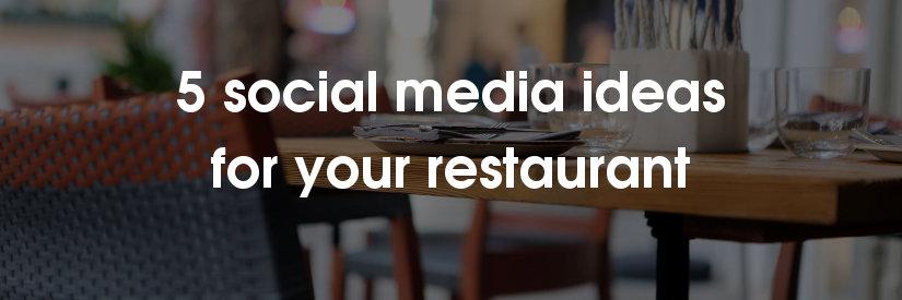 5 social media ideas for restaurants