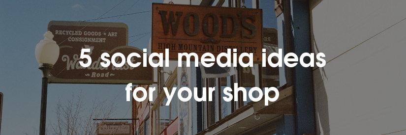 5 social media ideas for shops