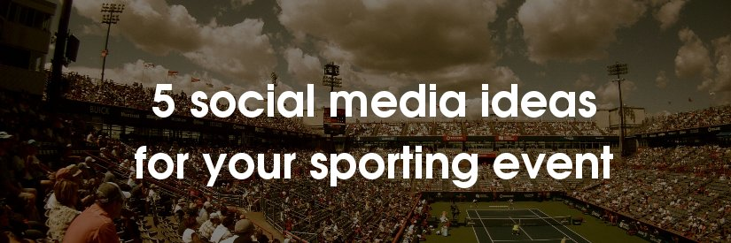 5 social media ideas for sporting events