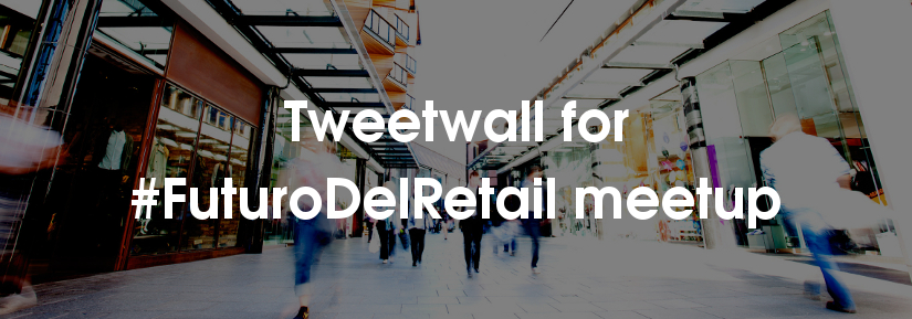 Tweetwall for #FuturoDelRetail meetup