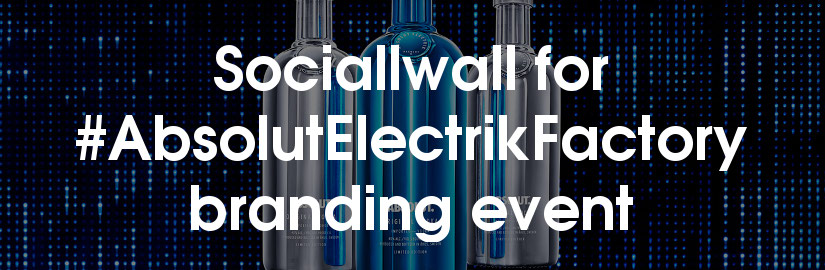 Socialwall for #AbsolutElectrikFactory branding event