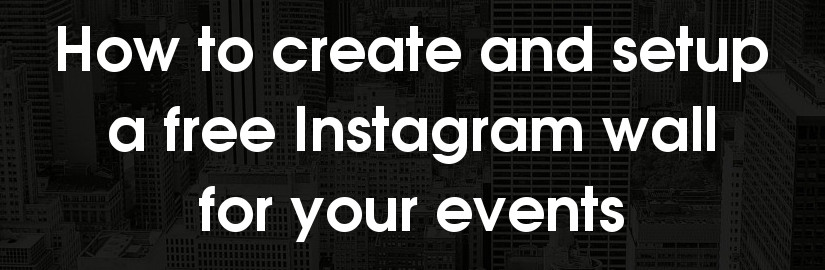 How to create and setup an Instagram wall for events