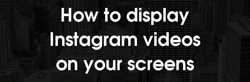 How to display Instagram videos on screens