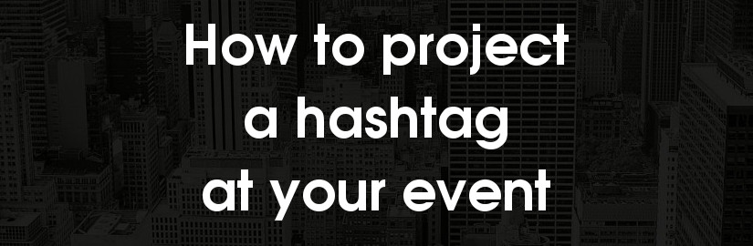 How to project hashtags at events