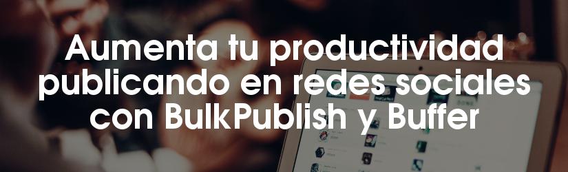 Automatización de publicaciones en redes sociales con BulkPublish y Buffer