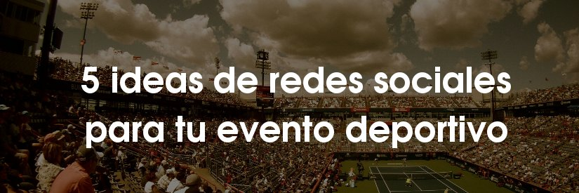 5 ideas de redes sociales para eventos deportivos