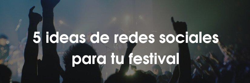 5 ideas de redes sociales para festivales