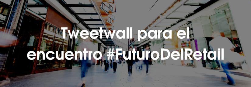 Tweetwall para el encuentro #FuturoDelRetail
