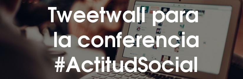 Tweetwall para la conferencia #ActitudSocial
