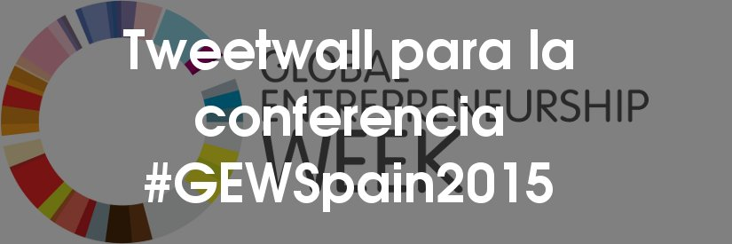 Tweetwall para la conferencia #GEWSpain2015