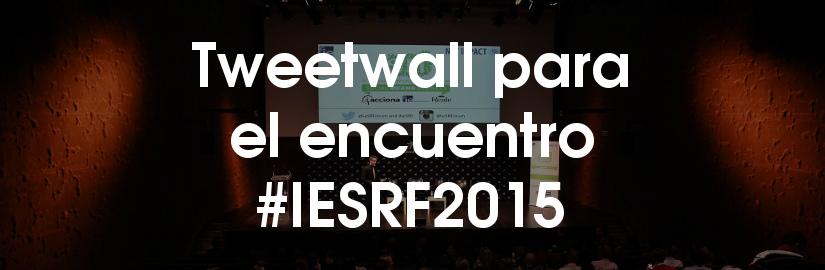 Tweetwall para el encuentro #IESRF2015
