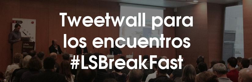 Tweetwall para los encuentros #LSBreakfast