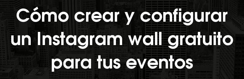Cómo crear y configurar un Instagram wall para eventos