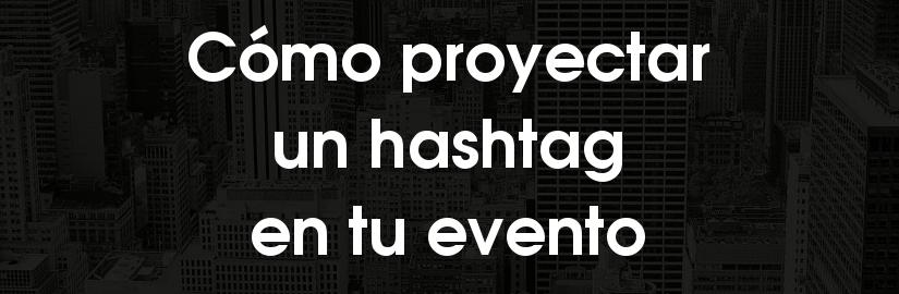 Cómo proyectar hashtags en eventos