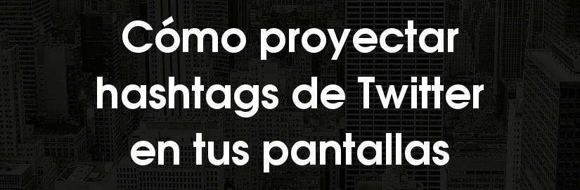 Cómo proyectar hashtags de Twitter en pantallas