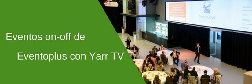 Los eventos on-off de Eventoplus con Yarr TV