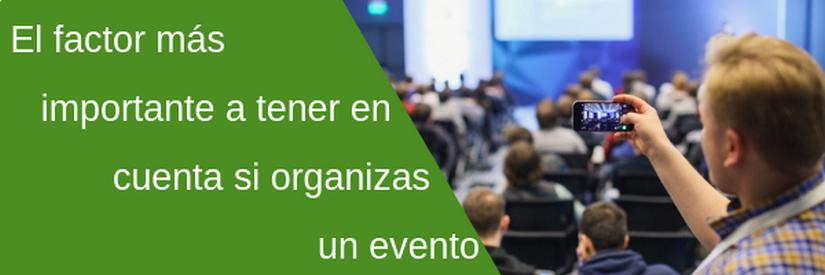 El factor más importante a tener en cuenta si organizas un evento