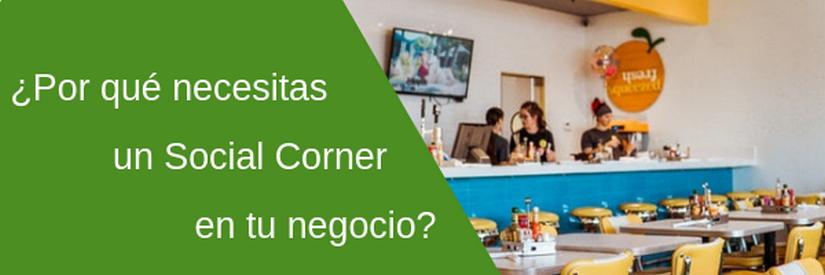 ¿Por qué necesitas un social corner en tu negocio?