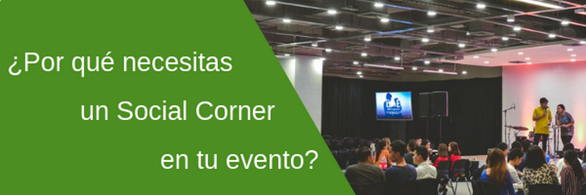¿Por qué necesitas un social corner en tu evento?